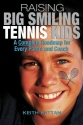 Raising Big Smiling Tennis Kids: A Complete Roadmap For Every Parent And Coach