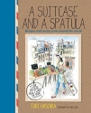 A Suitcase and a Spatula: Recipes and stories from around the world