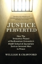 Justice Perverted: How The Innocence Project at Northwestern Universitya��s  Medill School of Journalism Sent an Innocent Man to Prison