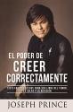 El Poder de Creer Correctamente: 7 Factores Clave para ser Libre del Temor, la Culpa y la Adicción (Spanish Edition)