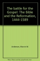 The Battle for the Gospel: The Bible and the Reformation, 1444-1589