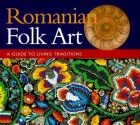 Romanian Folk Art: A Guide to Living Traditions