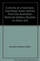 Cultures at crossroads: Southeast Asian textiles from the Australian National Gallery (Studies on Asian art)