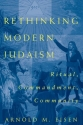 Rethinking Modern Judaism: Ritual, Commandment, Community (Chicago Studies in the History of Judaism)
