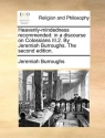 Heavenly-mindedness recommended: in a discourse on Colossians III.2. By Jeremiah Burroughs. The second edition.
