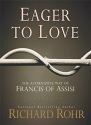 Eager to Love: The Alternative Way of Francis of Assisi