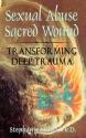 Sexual Abuse/Sacred Wound: Transforming Deep Trauma
