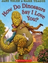 How Do Dinosaurs Say I Love You? (How Do Dinosaurs Series)