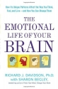 The Emotional Life of Your Brain: How Its Unique Patterns Affect the Way You Think, Feel, and Live--and How You Ca n Change Them