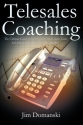 Telesales Coaching: The Ultimate Guide to Helping Your Inside Sales Team Sell Smarter, Sell Better and Sell More!