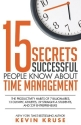 15 Secrets Successful People Know About Time Management: The Productivity Habits of 7 Billionaires, 13 Olympic Athletes, 29 Straight-A Students, and 239 Entrepreneurs