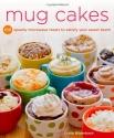 Mug Cakes: 100 Speedy Microwave Treats to Satisfy Your Sweet Tooth