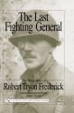 The Last Fighting General: The Biography of Robert Tryon Frederick