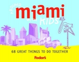 Fodor's Around Miami with Kids, 1st Edition (Travel Guide)
