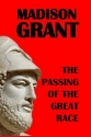 The Passing of the Great Race by Madison Grant (2013-11-29)