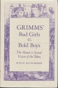 Grimm's Bad Girls and Bold Boys: The Moral and Social Vision of the Tales