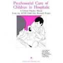 Psychosocial Care of Children in Hospitals: A Clinical Practice Manual From the ACCH Child Life Research Project