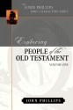Exploring People of the Old Testament (The John Phillips Bible Character Series), Volume 1