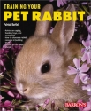 Training Your Pet Rabbit (Training Your Pet Series)