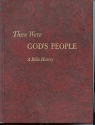 These Were God's People: A Bible History: the Story of Israel and Early Christianity, Based on the Holy Scriptures, Ancient Historical and Religious Documents, and the Findings of Archaeology