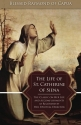 The Life of St. Catherine of Siena: The Classic on Her Life and Accomplishments as Recorded by Her Spiritual Director