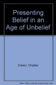 Presenting Belief in an Age of Unbelief (Challenging the church)