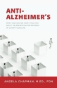 Anti-Alzheimer's: What Your Doctor Hasn't Told You About the Prevention and Reversal of Cognitive Decline