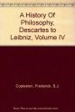 A History Of Philosophy, Descartes to Leibniz, Volume IV