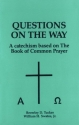 Questions on the Way: a catechism based on The Book of Common Prayer.