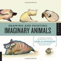 Drawing and Painting Imaginary Animals: A Mixed-Media Workshop with Carla Sonheim by Sonheim, Carla (2012) Flexibound