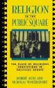Religion in the Public Square: The Place of Religious Convictions in Political Debate (Point/Counterpoint: Philosophers Debate Contemporary Issues)