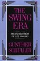 The Swing Era: The Development of Jazz, 1930-1945 (The History of Jazz)