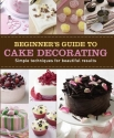 Beginner's Guide to Cake Decorating (Love Food) (Making Cakes)
