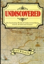 Undiscovered: The Fascinating World of Undiscovered Places, Graves, Wrecks and Treasure