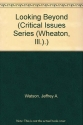 Looking Beyond (Critical Issues Series (Wheaton, Ill.).)