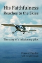 His Faithfulness Reaches to the Skies: The story of a missionary pilot