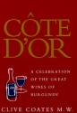 Côte D'Or: A Celebration of the Great Wines of Burgundy