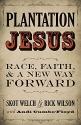 Plantation Jesus: Race, Faith, and a New Way Forward
