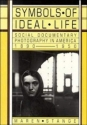 Symbols of Ideal Life: Social Documentary Photography in America 1890-1950
