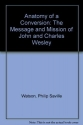 Anatomy of a Conversion: The Message and Mission of John and Charles Wesley