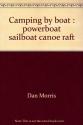 Camping by boat: Powerboat, sailboat, canoe, raft