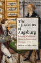 The Fuggers of Augsburg: Pursuing Wealth and Honor in Renaissance Germany (Studies in Early Modern German History)