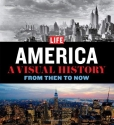 LIFE America: A Visual History--From Then to Now