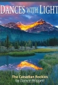 Dances With Light: Photographs Of The Canadian Rockies By Darwin Wiggett (Amazing Stories)