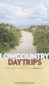 Lowcountry Daytrips: Plantations, Gardens, and a Natural History of the Charleston Region