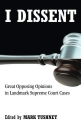 I Dissent: Great Opposing Opinions in Landmark Supreme Court Cases