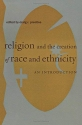 Religion and the Creation of Race and Ethnicity: An Introduction