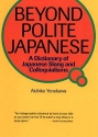Beyond Polite Japanese: A Dictionary of Japanese Slang and Colloquialisms (Power Japanese Series) (Kodansha's Children's Classics)