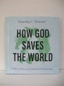 How God Saves the World : A Short History of Global Christianity