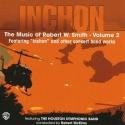 The Music of Robert W. Smith Volume 2: Inchon